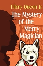 The Mystery of the Merry Magician by Ellery Queen Jr.