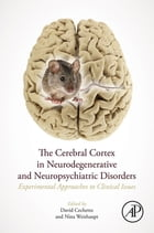 The Cerebral Cortex in Neurodegenerative and Neuropsychiatric Disorders: Experimental Approaches to Clinical Issues by David F. Cechetto