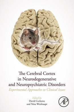 Book The Cerebral Cortex in Neurodegenerative and Neuropsychiatric Disorders: Experimental Approaches to… by David F. Cechetto