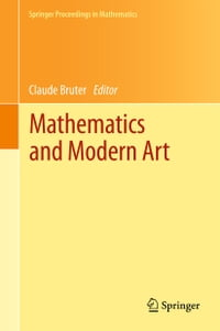 Mathematics and Modern Art: Proceedings of the First ESMA Conference, held in Paris, July 19-22…