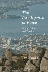 The Intelligence of Place: Topographies and Poetics