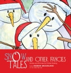 SNOW TALES AND OTHER FANCIES: Stories and Pictures for Family Sharing by KEENAN BROOKLAND