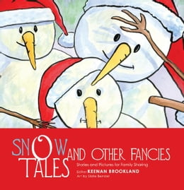 Book SNOW TALES AND OTHER FANCIES: Stories and Pictures for Family Sharing by KEENAN BROOKLAND