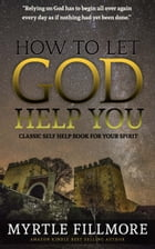 How to Let God Help You: Classic Christianity Book by Myrtle Fillmore
