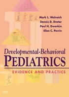 Developmental-Behavioral Pediatrics: Evidence and Practice E-Book by Paul Howard Dworkin