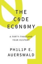 The Code Economy: A Forty-Thousand Year History by Philip E. Auerswald