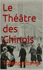 Le Théâtre des Chinois by Tcheng Kitong