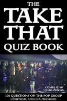 The Take That Quiz Book: 100 Questions on the Pop Group by Chris Cowlin