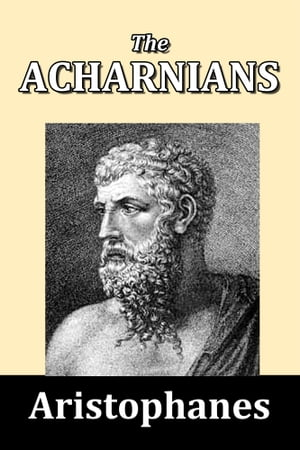 The Acharnians by Aristophanes by Aristophanes
