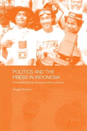Politics and the Press in Indonesia Understanding an Evolving Political Culture