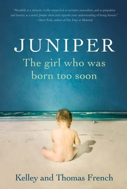 Book Juniper: The Girl Who Was Born Too Soon by Thomas French