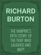 The Vampire's Fifth Story. Of the Thief Who Laughed and Wept by Richard Burton