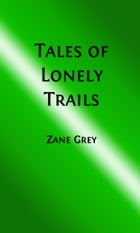 Tales of Lonely Trails (Illustrated Edition) by Zane Grey
