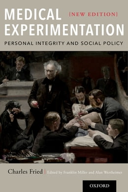 Book Medical Experimentation: Personal Integrity and Social Policy: New Edition by Charles Fried