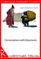 Conversations with Eckermann [Christmas Summary Classics] by GOETHE
