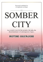 Somber City: An Evocative Novel of the Promise, the Pain, the Disenchantment of Contemporaty Lagos.. by Rotimi Ogunjobi