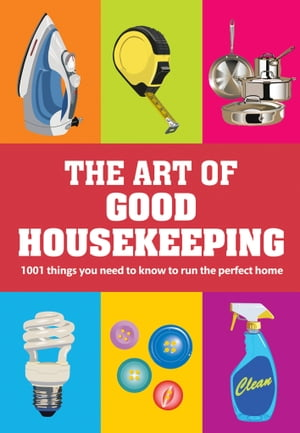 The Art of Good Housekeeping 1001 things you need to know to run the perfect home