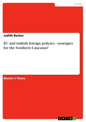 EU and turkish foreign policies - synergies for the Southern Caucasus?: synergies for the Southern Caucasus? by Judith Becker