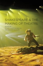 Shakespeare and the Making of Theatre