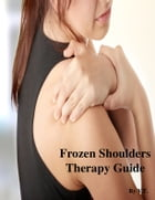 Frozen Shoulders Therapy Guide by V.T.