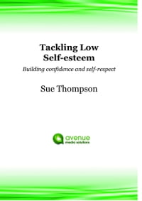 Tackling Low Self-esteem: Building Confidence and Self-respect