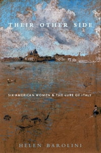 Their Other Side: Six American Women and the Lure of Italy