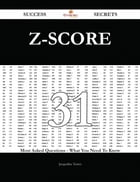 Z-Score 31 Success Secrets - 31 Most Asked Questions On Z-Score - What You Need To Know