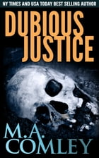 Dubious Justice by M A Comley