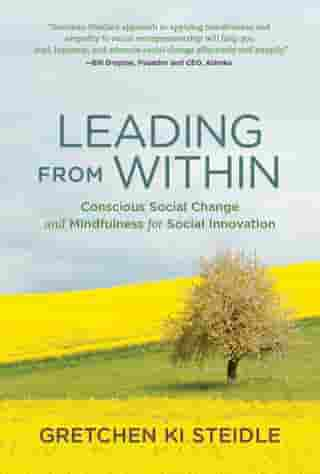 Leading from Within: Conscious Social Change and Mindfulness for Social Innovation by Gretchen Ki Steidle