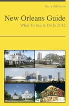 New Orleans, Louisiana Travel Guide - What To See & Do by Kerry Silverton