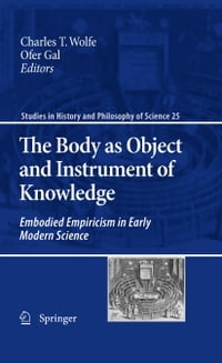 The Body as Object and Instrument of Knowledge: Embodied Empiricism in Early Modern Science