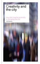 Creativity and the City / Reflect 5: how the Creative Economy is Changing the City by nai010 uitgevers/publishers