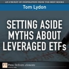 Setting Aside Myths About Leveraged ETFs by Tom Lydon