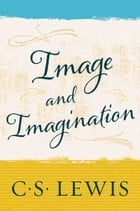 Image and Imagination by C. S. Lewis