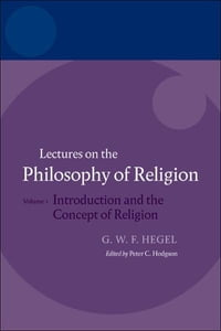 Hegel: Lectures on the Philosophy of Religion:Volume I: Introduction and the Concept of Religion