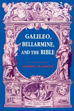 Book Galileo, Bellarmine, and the Bible by Richard J. Blackwell