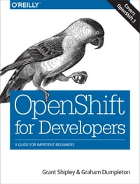OpenShift for Developers: A Guide for Impatient Beginners