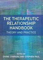 The Therapeutic Relationship Handbook: Theory & Practice by Divine Charura
