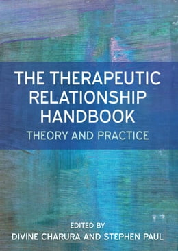 Book The Therapeutic Relationship Handbook: Theory & Practice by Divine Charura