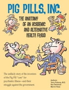 Pig Pills Inc: The Anatomy of an Academic and Alternative Health Fraud by Terry Polevoy MD
