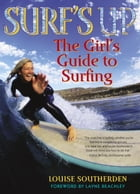 Surf's Up: The Girl's Guide to Surfing by Louise Southerden