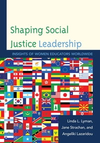 Shaping Social Justice Leadership: Insights of Women Educators Worldwide