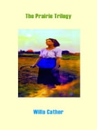 The Prairie Trilogy by Willa Cather