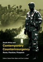 South Africa and Contemporary Counterinsurgency: Roots, Practices, Prospects by Deane-Peter Baker