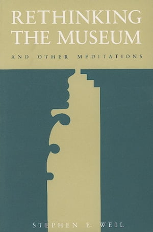 Rethinking the Museum and Other Meditations