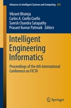 Intelligent Engineering Informatics: Proceedings of the 6th International Conference on FICTA by Vikrant Bhateja