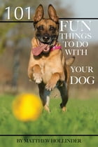 101 Fun Things to Do With Your Dog by Matthew Hollinder