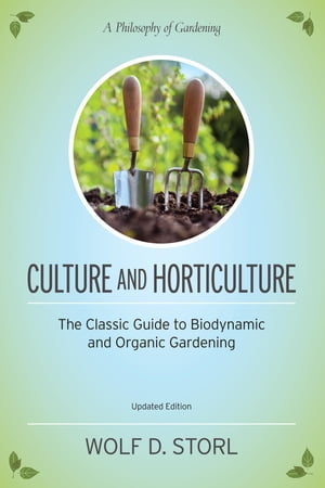 Culture and Horticulture The Classic Guide to Biodynamic and Organic Gardening