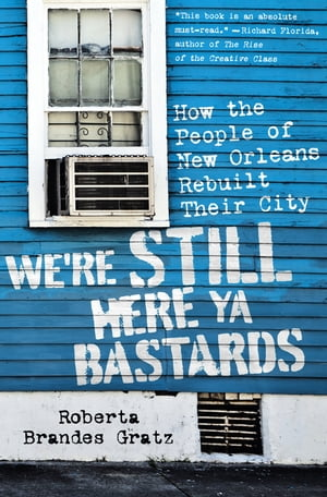 We're Still Here Ya Bastards How the People of New Orleans Rebuilt Their City