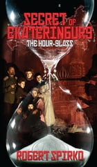 Secret of Ekaterinburg: The Hour-Glass by Robert Spirko